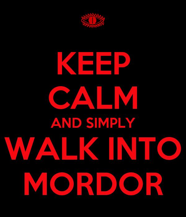 KEEP CALM AND SIMPLY WALK INTO MORDOR