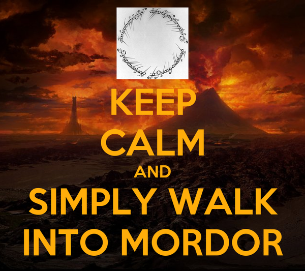 KEEP CALM AND SIMPLY WALK INTO MORDOR