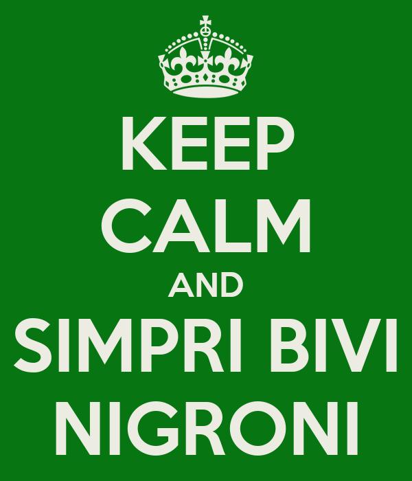 KEEP CALM AND SIMPRI BIVI NIGRONI