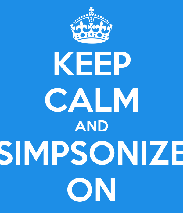 KEEP CALM AND SIMPSONIZE ON