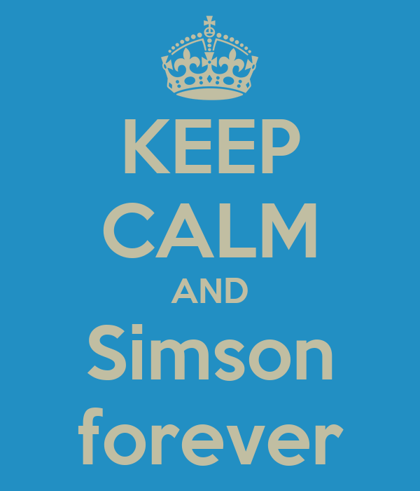 KEEP CALM AND Simson forever
