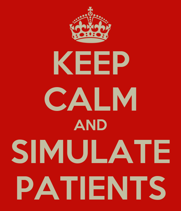 KEEP CALM AND SIMULATE PATIENTS