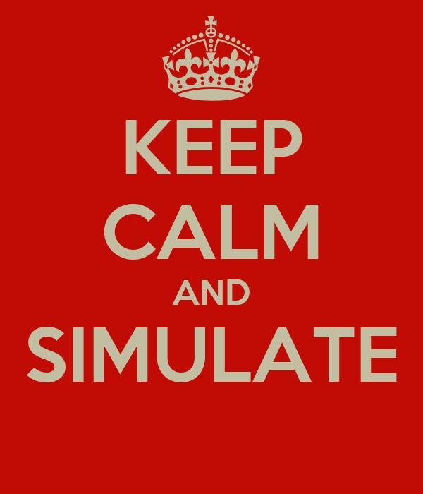 KEEP CALM AND SIMULATE
