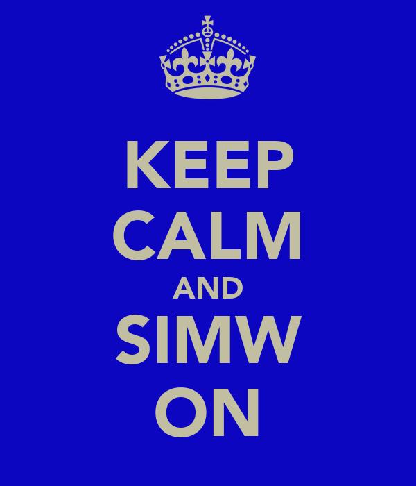 KEEP CALM AND SIMW ON
