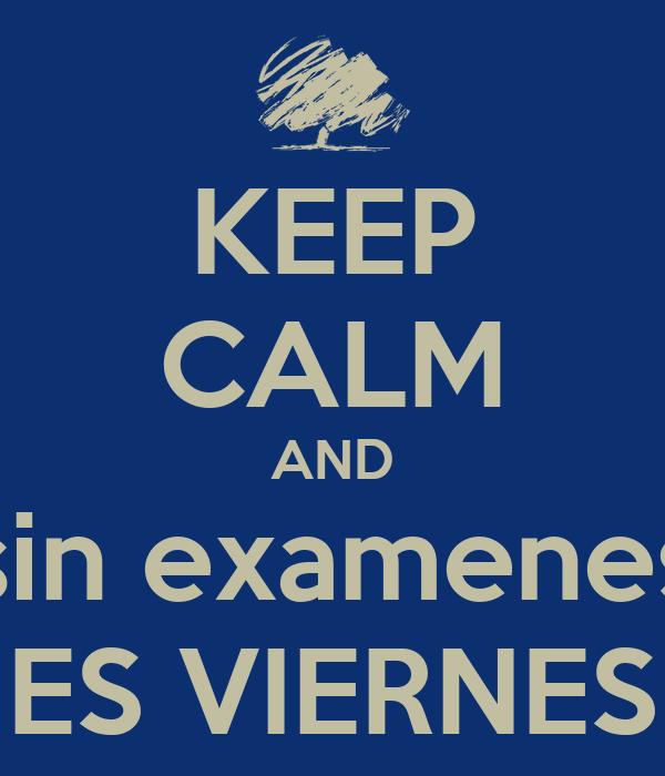 KEEP CALM AND sin examenes ES VIERNES