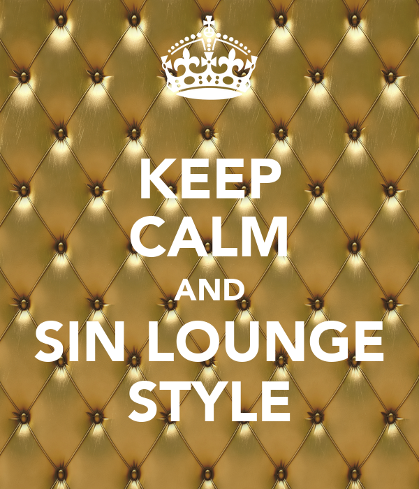 KEEP CALM AND SIN LOUNGE STYLE