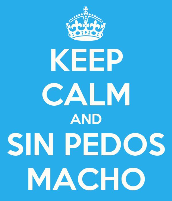 KEEP CALM AND SIN PEDOS MACHO