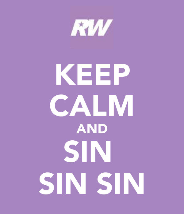 KEEP CALM AND SIN  SIN SIN