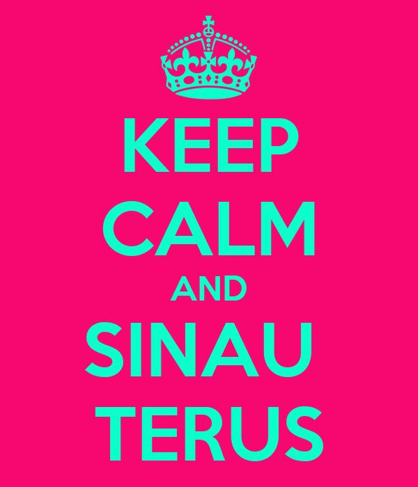 KEEP CALM AND SINAU  TERUS