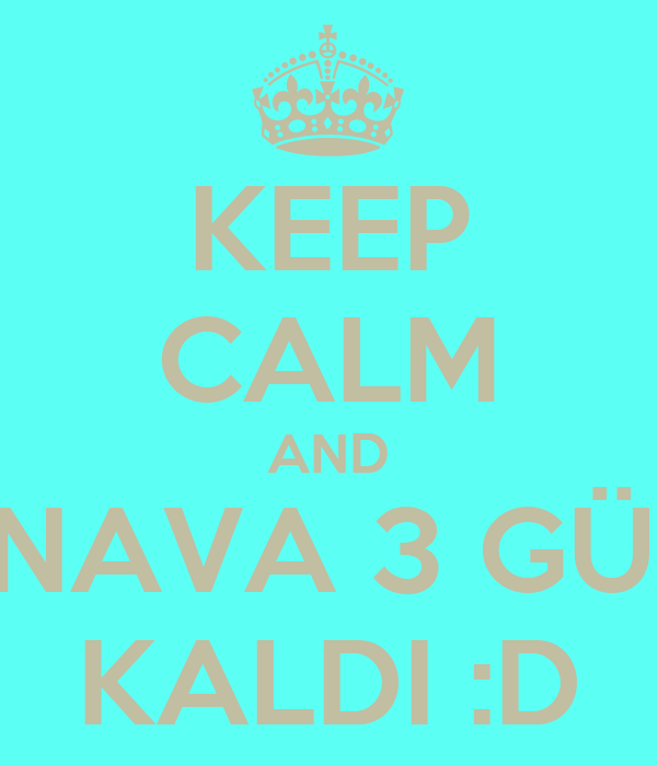 KEEP CALM AND SINAVA 3 GÜN  KALDI :D
