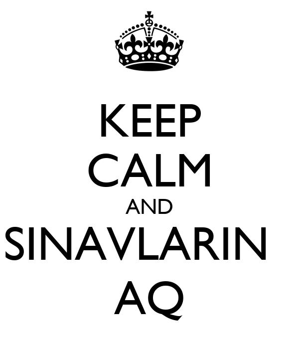 KEEP CALM AND SINAVLARIN   AQ