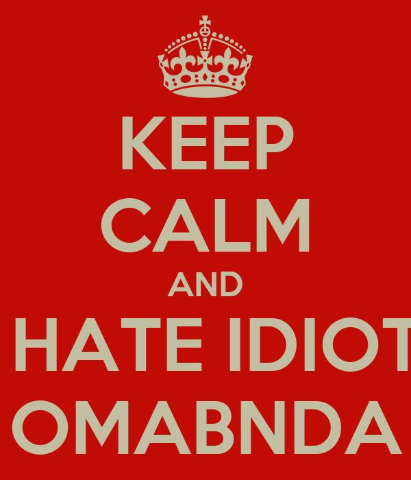 KEEP CALM AND SINCERLY HATE IDIOT BARACK  OMABNDA