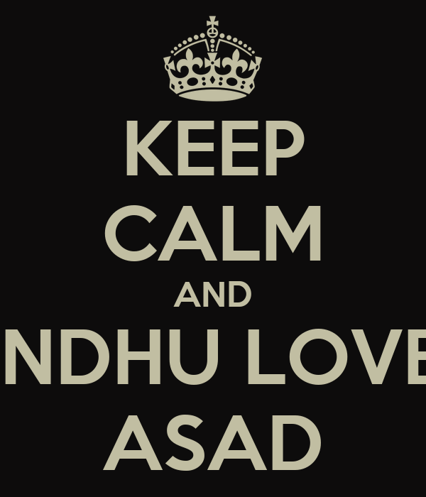 KEEP CALM AND SINDHU LOVES ASAD