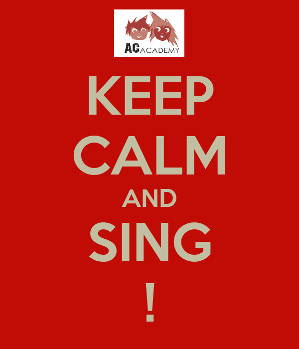 KEEP CALM AND SING !