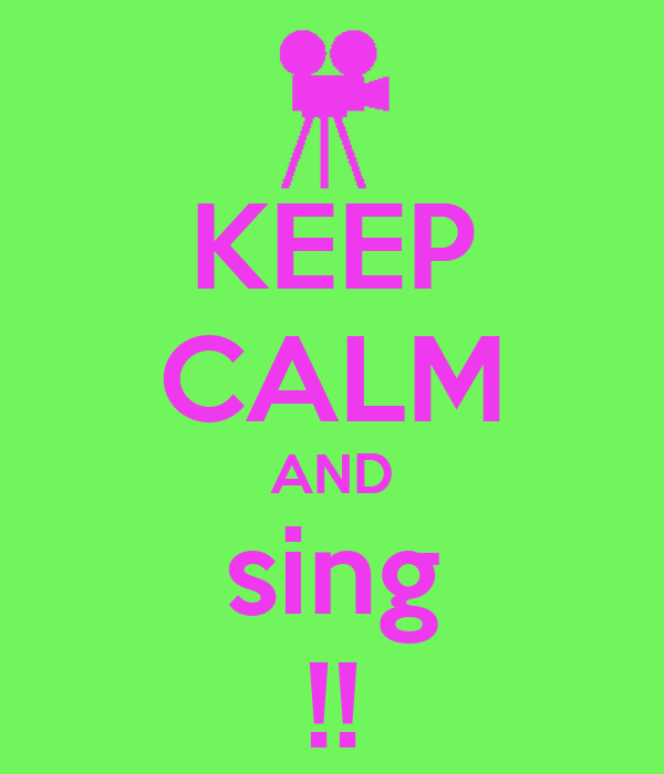 KEEP CALM AND sing !!