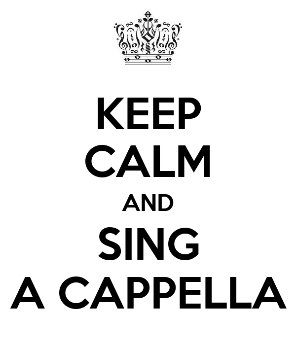 KEEP CALM AND SING A CAPPELLA