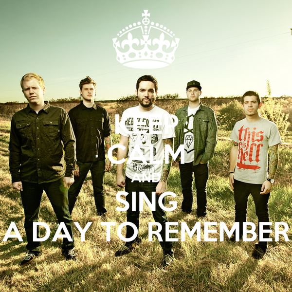 KEEP CALM AND SING A DAY TO REMEMBER