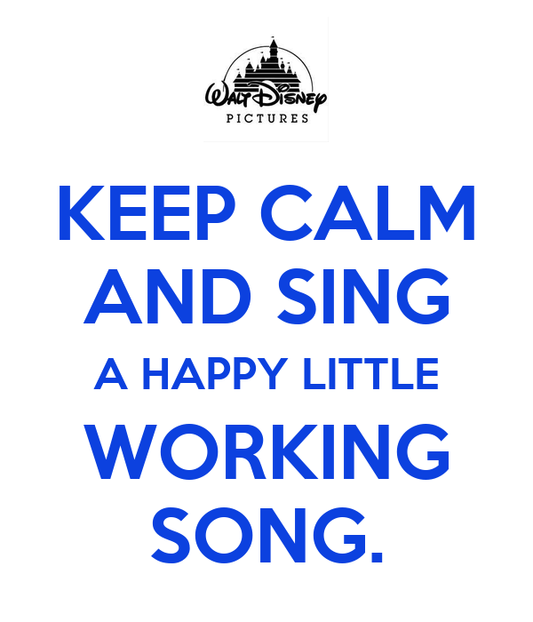 KEEP CALM AND SING A HAPPY LITTLE WORKING SONG. Poster ...