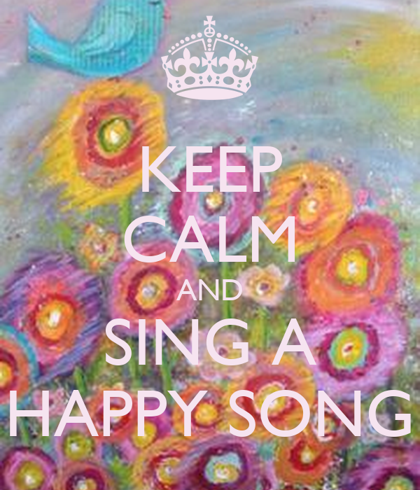 KEEP CALM AND SING A HAPPY SONG