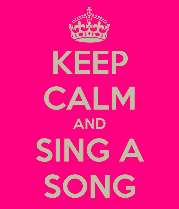 KEEP CALM AND SING A SONG