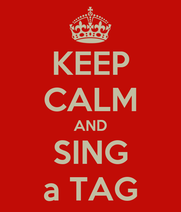 KEEP CALM AND SING a TAG
