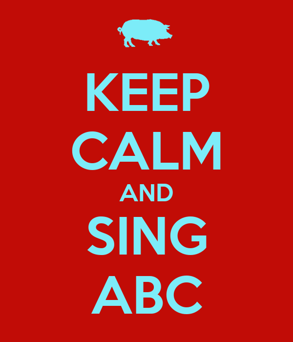KEEP CALM AND SING ABC