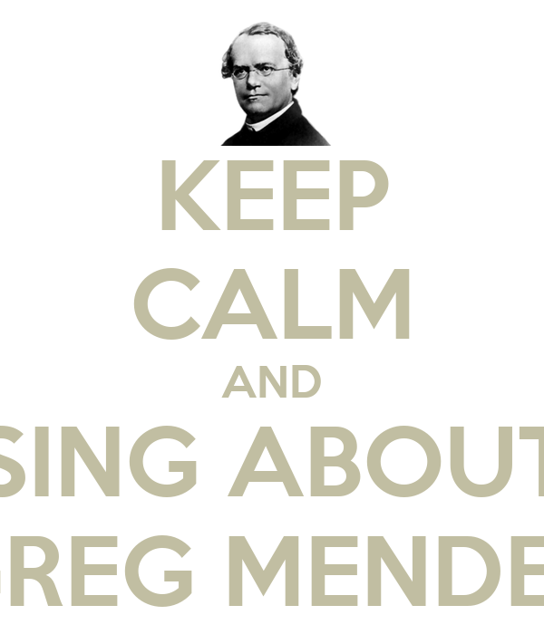 KEEP CALM AND SING ABOUT GREG MENDEL