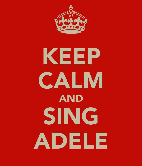 KEEP CALM AND SING ADELE