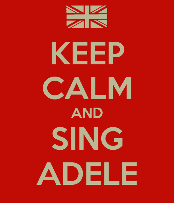 KEEP CALM AND SING ADELE