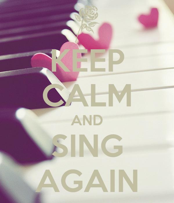 KEEP CALM AND SING AGAIN
