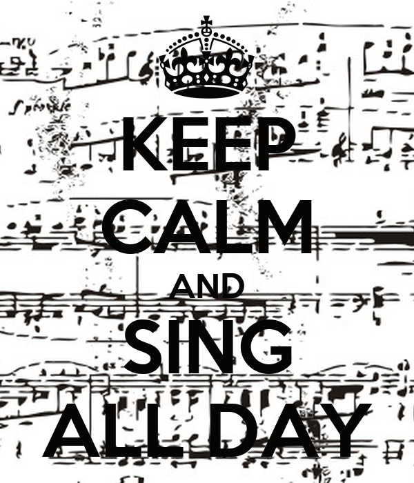 KEEP CALM AND SING ALL DAY