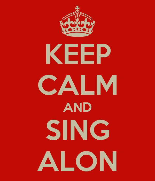 KEEP CALM AND SING ALON