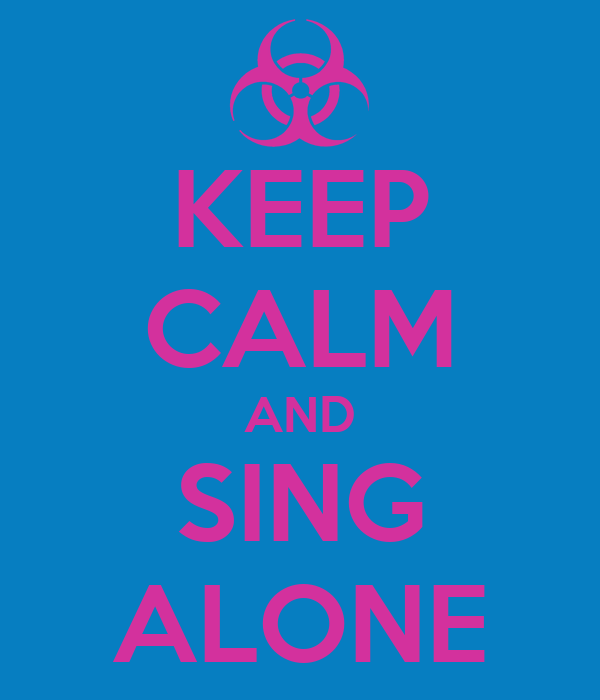 KEEP CALM AND SING ALONE
