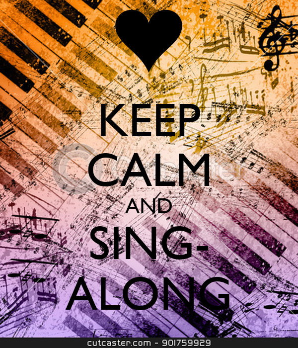 KEEP CALM AND SING- ALONG