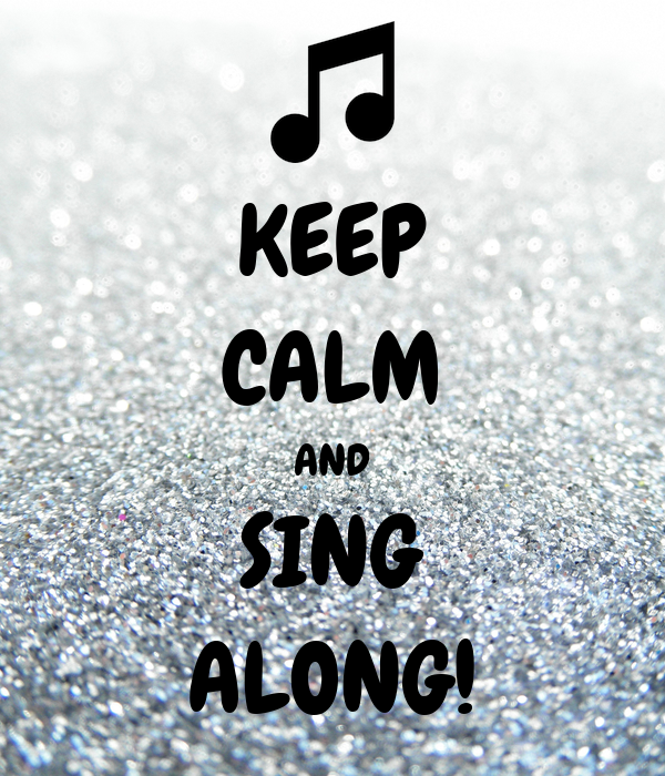 KEEP CALM AND SING ALONG!