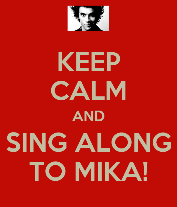 KEEP CALM AND SING ALONG TO MIKA!