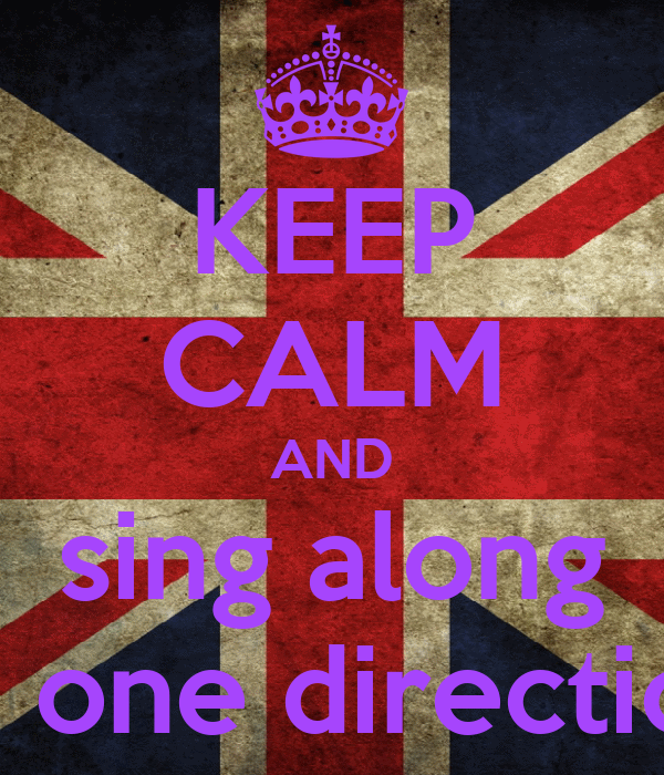 KEEP CALM AND sing along to one direction