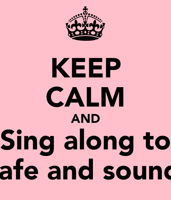 KEEP CALM AND Sing along to Safe and sound