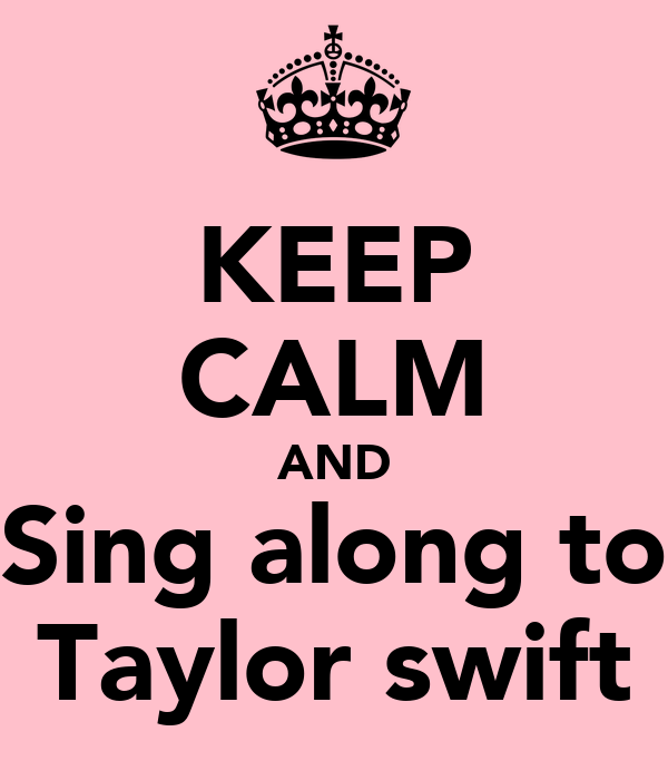 KEEP CALM AND Sing along to Taylor swift