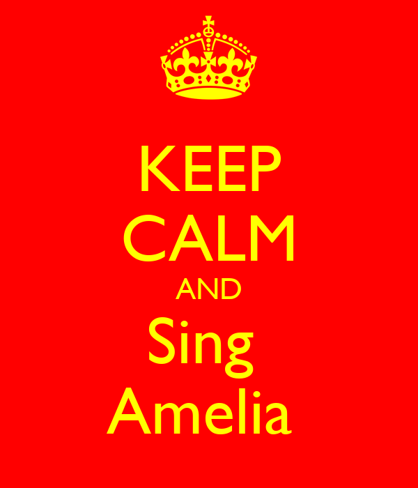 KEEP CALM AND Sing  Amelia