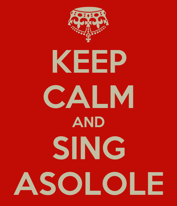 KEEP CALM AND SING ASOLOLE