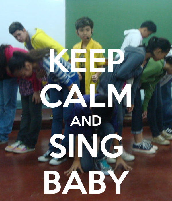 KEEP CALM AND SING BABY
