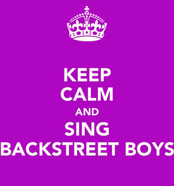 KEEP CALM AND SING BACKSTREET BOYS