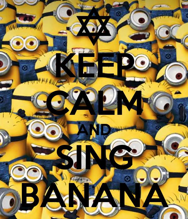 KEEP CALM AND SING BANANA