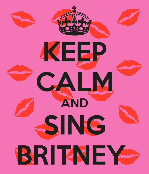 KEEP CALM AND SING BRITNEY