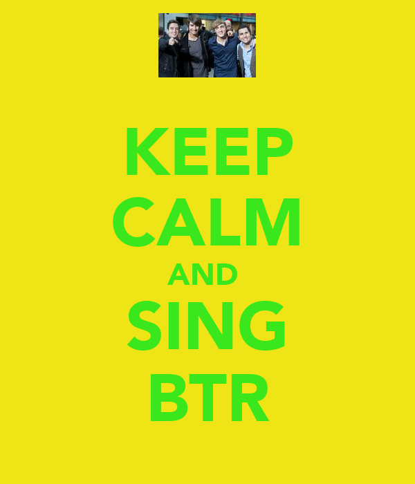 KEEP CALM AND  SING BTR