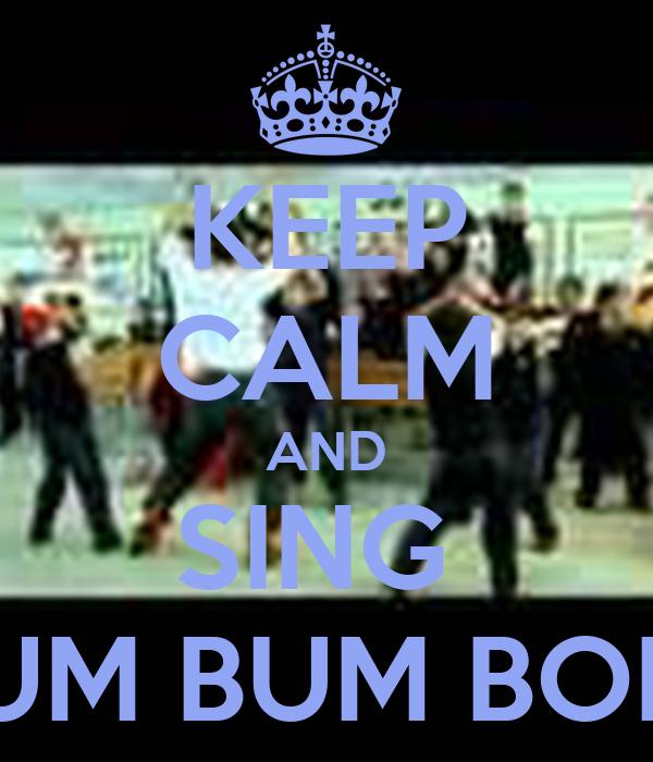 KEEP CALM AND SING  BUM BUM BOLE