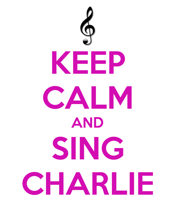 KEEP CALM AND SING CHARLIE