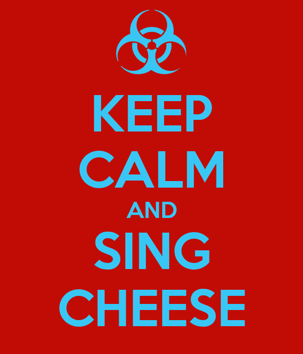 KEEP CALM AND SING CHEESE
