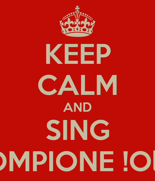 KEEP CALM AND SING COMPIONE !Olé !